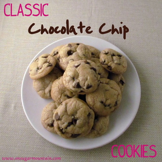 Classic Chocolate Chip Cookies - On Sugar Mountain